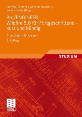 Pro/Engineer Wildfire 5.0 F R Fortgeschrittene - Kurz Und B Ndig: Grundlagen Mit Bungen 9783834807687