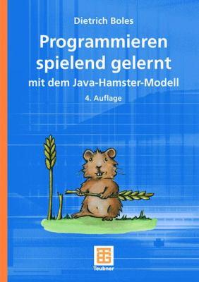 Programmieren Spielend Gelernt Mit Dem Java-Hamster-Modell 9783835101944