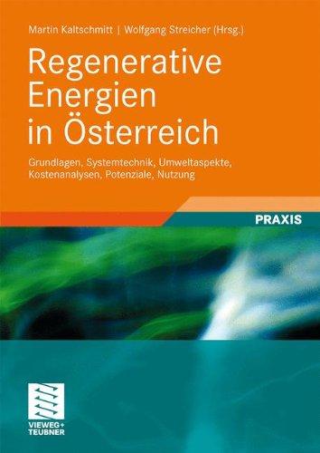 Regenerative Energien in Sterreich: Grundlagen, Systemtechnik, Umweltaspekte, Kostenanalysen, Potenziale, Nutzung 9783834808394