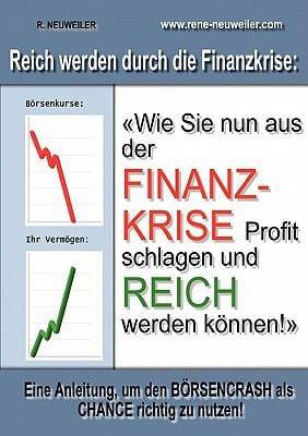 Reich Durch Die Finanzkrise - Eine Anleitung, Um Den Borsencrash ALS Chance Richtig Zu Nutzen! 9783839117521
