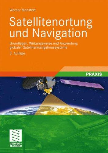 Satellitenortung Und Navigation: Grundlagen, Wirkungsweise Und Anwendung Globaler Satellitennavigationssysteme 9783834806116