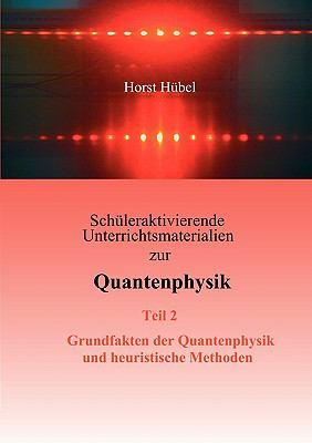 Schleraktivierende Unterrichtsmaterialien Zur Quantenphysik Teil 2 Grundfakten Der Quantenphysik Und Heuristische Methoden 9783837006308
