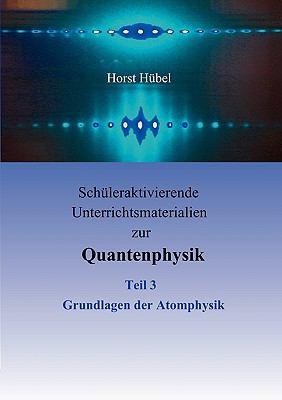 Schleraktivierende Unterrichtsmaterialien Zur Quantenphysik Teil 3 Grundlagen Der Atomphysik 9783837013214