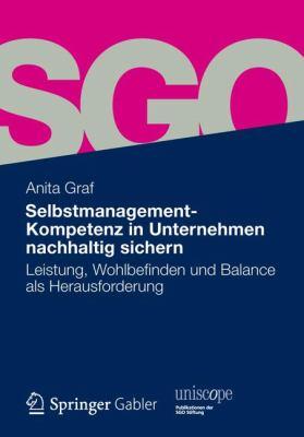 Selbstmanagement-Kompetenz in Unternehmen Nachhaltig Sichern: Leistung, Wohlbefinden Und Balance ALS Herausforderung 9783834929525