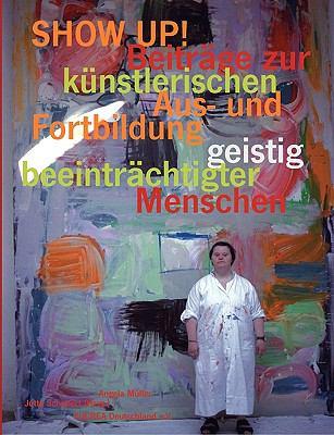 Show Up! Beitrge Zur Knstlerischen Aus- Und Fortbildung Geistig Beeintrchtigter Menschen 9783833481871