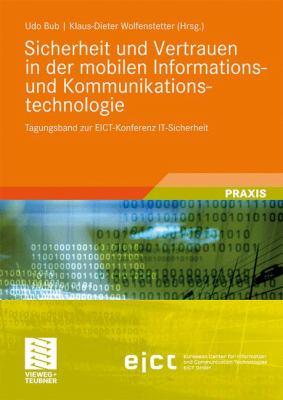 Sicherheit Und Vertrauen in Der Mobilen Informations- Und Kommunikationstechnologie: Tagungsband Zur Eict-Konferenz It-Sicherheit 9783834808172