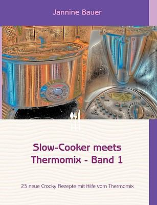 Slow-Cooker Meets Thermomix - Band 1