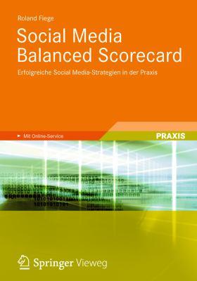Social Media Balanced Scorecard: Erfolgreiche Social Media-Strategien in Der Praxis 9783834814630