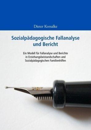 Sozialpdagogische Fallanalyse und Bericht: Ein Modell fr Fallanalyse und Berichte in Erziehungsbeistandschaften und Sozialpdagogischen Familienhilfen 9783837052305