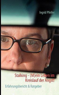Stalking - (M)Ein Leben Im Kreislauf Der Angst! 9783839166376