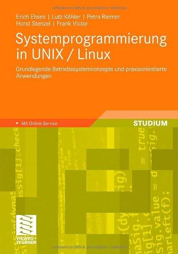 Systemprogrammierung in Unix / Linux: Grundlegende Betriebssystemkonzepte Und Praxisorientierte Anwendungen 9783834814180