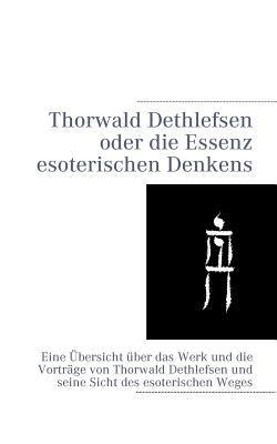 Thorwald Dethlefsen Oder Die Essenz Esoterischen Denkens 9783837060843