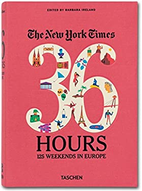 The New York Times, 36 Hours: 125 Weekends in Europe 9783836526401