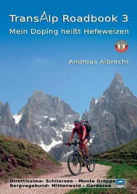 Transalp Roadbook 3 - Mein Doping Heit Hefeweizen 9783837045185