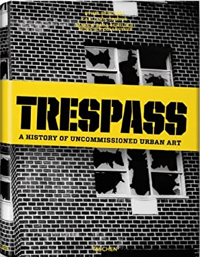 Trespass: A History of Uncommissioned Urban Art 9783836509640