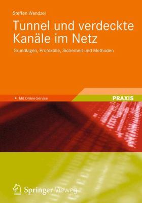 Tunnel Und Verdeckte Kan Le Im Netz: Grundlagen, Protokolle, Sicherheit Und Methoden 9783834816405