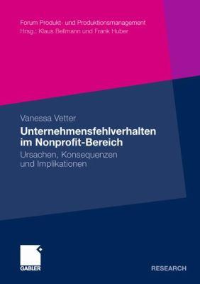 Unternehmensfehlverhalten Im Nonprofit-Bereich: Ursachen, Konsequenzen Und Implikationen 9783834928528