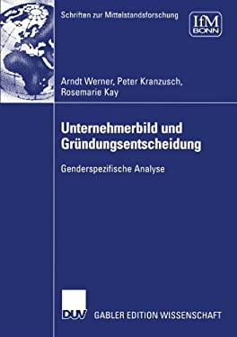 Unternehmerbild Und Gr Ndungsentscheidung: Genderspezifische Analyse 9783835001503