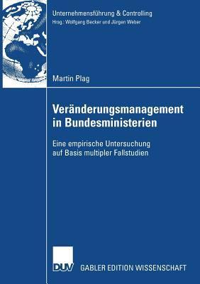 Ver Nderungsmanagement in Bundesministerien: Eine Empirische Untersuchung Auf Basis Multipler Fallstudien 9783835008090