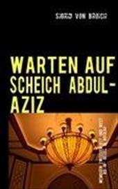 Warten Auf Scheich Abdul-Aziz - Broich, Sigrid Von