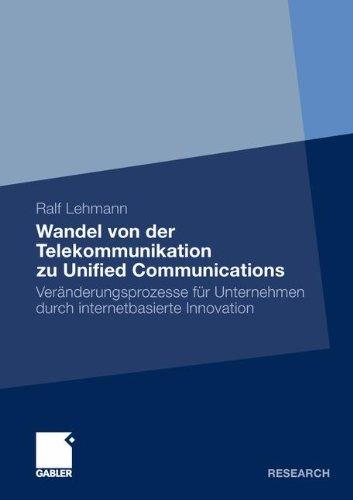 Wandel Von Der Telekommunikation Zu Unified Communications: Ver Nderungsprozesse Fur Unternehmen Durch Internetbasierte Innovation (2012) 9783834935113