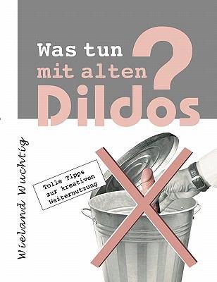 Was Tun Mit Alten Dildos ?
