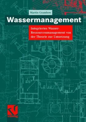 Wassermanagement: Integriertes Wasser-Ressourcenmanagement Von Der Theorie Zur Umsetzung 9783834803832