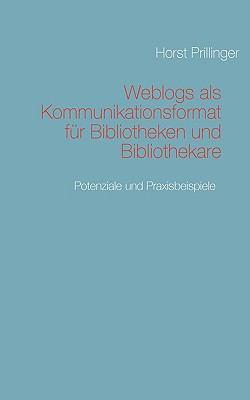 Weblogs ALS Kommunikationsformat Fr Bibliotheken Und Bibliothekare 9783837050707