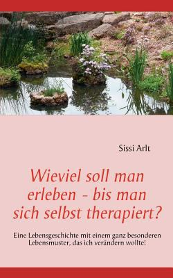 Wieviel Soll Man Erleben - Bis Man Sich Selbst Therapiert? 9783837020854
