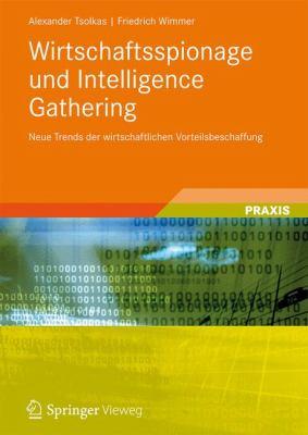 Wirtschaftsspionage Und Intelligence Gathering: Neue Trends Der Wirtschaftlichen Vorteilsbeschaffung 9783834815392