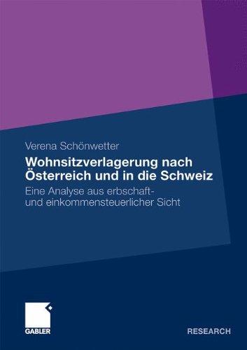 Wohnsitzverlagerung Nach Sterreich Und in Die Schweiz: Eine Analyse Aus Erbschaft- Und Einkommensteuerlicher Sicht 9783834913463