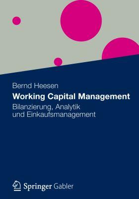 Working Capital Management: Bilanzierung, Analytik Und Einkaufsmanagement 9783834932396