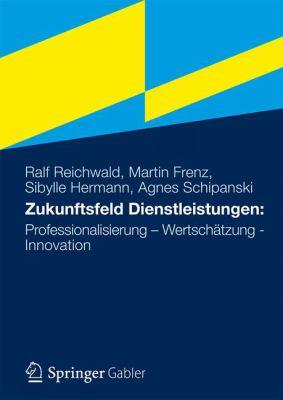 Zukunftsfeld Dienstleistungsarbeit: Professionalisierung Wertsch Tzung Interaktion 9783834934345