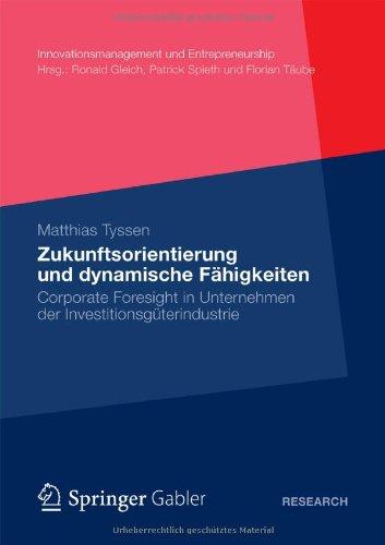 Zukunftsorientierung Und Dynamische F Higkeiten: Corporate Foresight in Unternehmen Der Investitionsg Terindustrie 9783834938954