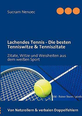 Lachendes Tennis - Die Besten Tenniswitze & Tenniszitate 9783842300491
