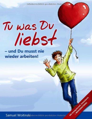 Tu Was Du Liebst - Und Du Musst Nie Wieder Arbeiten! 9783842300583