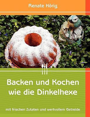 Backen Und Kochen Wie Die Dinkelhexe 9783842307322