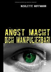 ANGST MACHT DICH MANIPULIERBAR! - Hoffmann, Nicolette