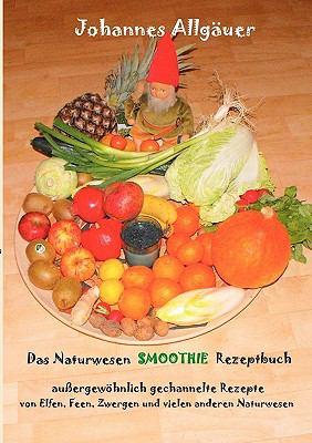Das Naturwesen Smoothie Rezept Buch 9783842341463