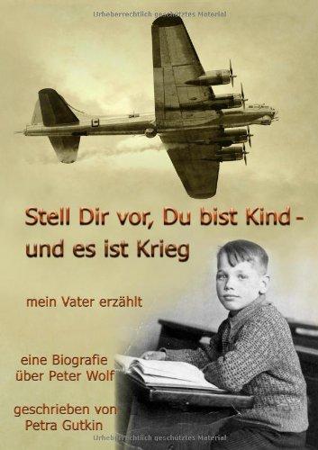 Stell Dir VOR Du Bist Kind - Und Es Ist Krieg Mein Vater Erz Hlt 9783842376823