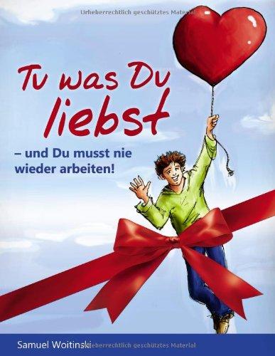 Tu Was Du Liebst - Und Du Musst Nie Wieder Arbeiten! (Geschenk Edition) 9783842382527