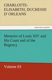 Memoirs of Louis XIV and His Court and of the Regency - Volume 03