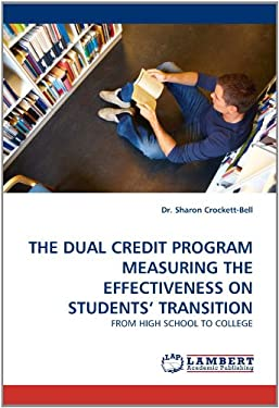 The Dual Credit Program Measuring the Effectiveness on Students' Transition 9783843384339