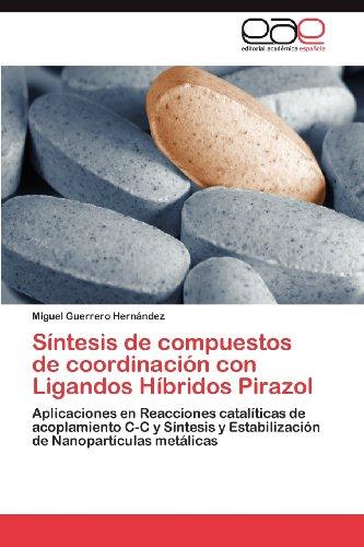 S Ntesis de Compuestos de Coordinaci N Con Ligandos H Bridos Pirazol 9783844341379