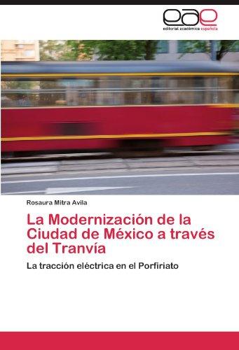 La Modernizaci N de La Ciudad de M Xico a Trav S del Tranv a 9783844348460