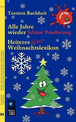 Alle Jahre Wieder Sch Ne Bescherung: Heiteres Kleines Weihnachtslexikon 9783844801477
