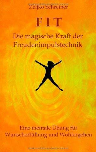 Fit - Die Magische Kraft Der Freudenimpulstechnik 9783844813197