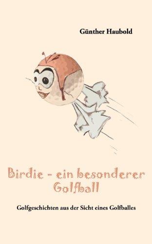 Birdie - Ein Besonderer Golfball 9783844836608