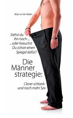 Die M Nnerstrategie: Clever Schlank Und Noch Mehr Sex 9783844894226