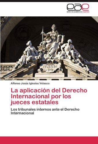 La Aplicaci N del Derecho Internacional Por Los Jueces Estatales 9783845484587